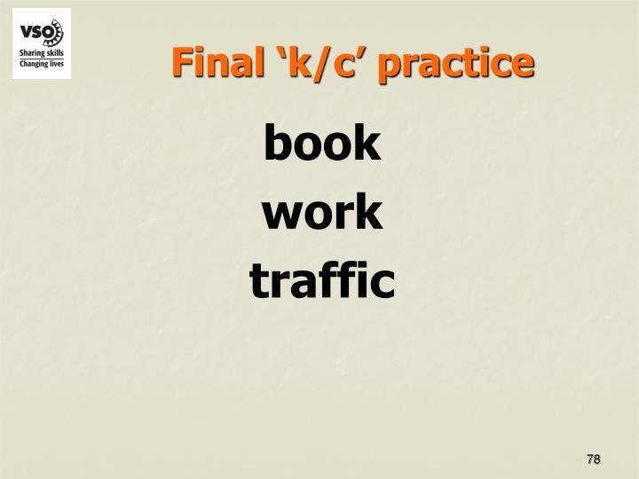 Final 'k/c' practice
