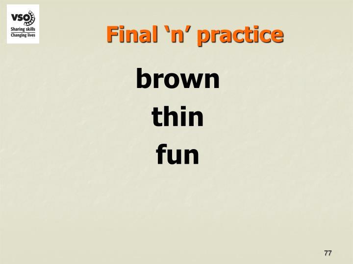 Final 'n' practice