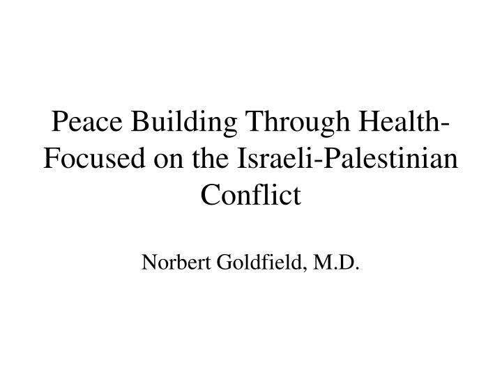 Peace building through health focused on the israeli palestinian conflict