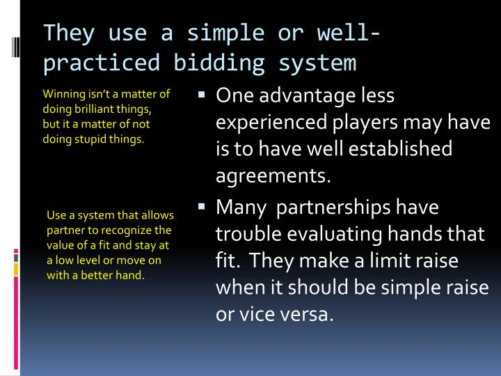 They use a simple or well-practiced bidding system