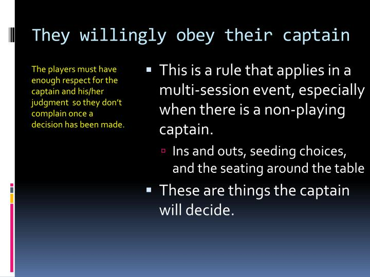 They willingly obey their captain