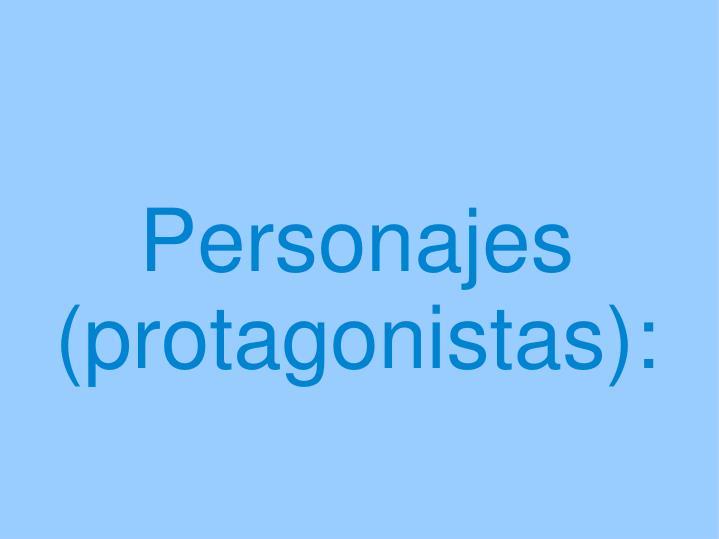 Personajes (protagonistas):