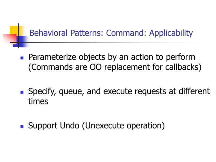 Behavioral Patterns: Command: Applicability
