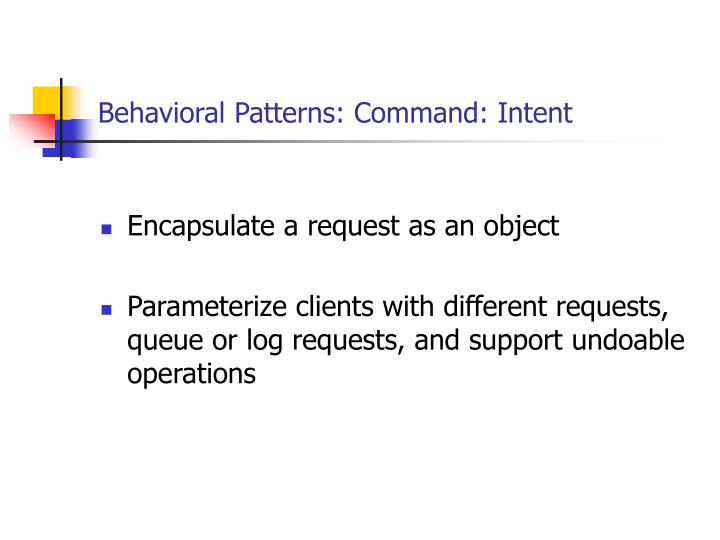Behavioral Patterns: Command: Intent