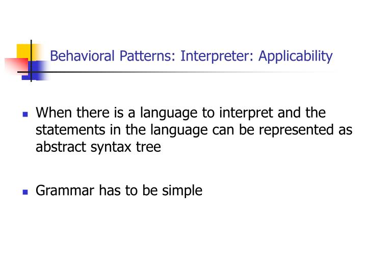 Behavioral Patterns: Interpreter: Applicability