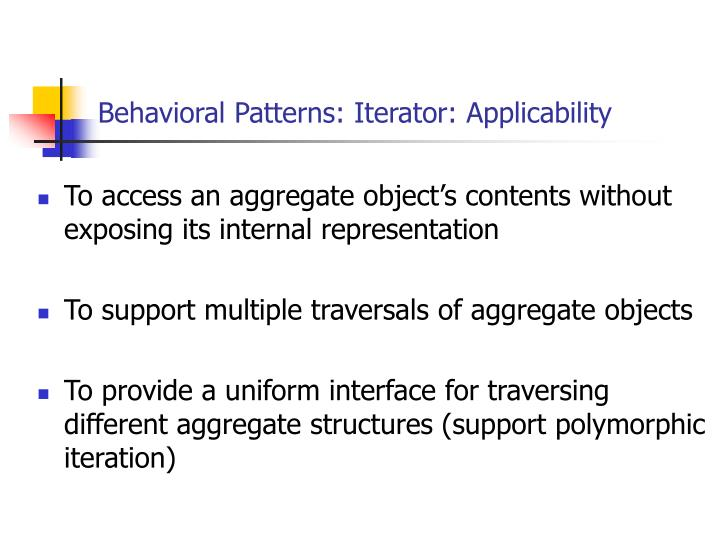 Behavioral Patterns: Iterator: Applicability