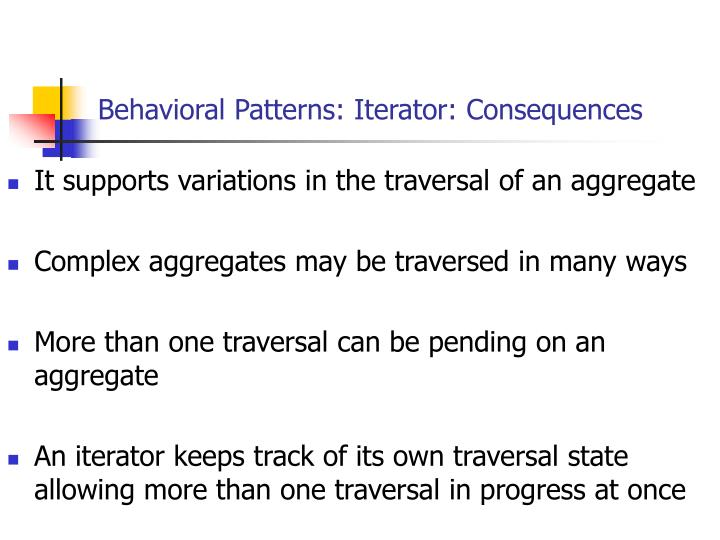 Behavioral Patterns: Iterator: Consequences