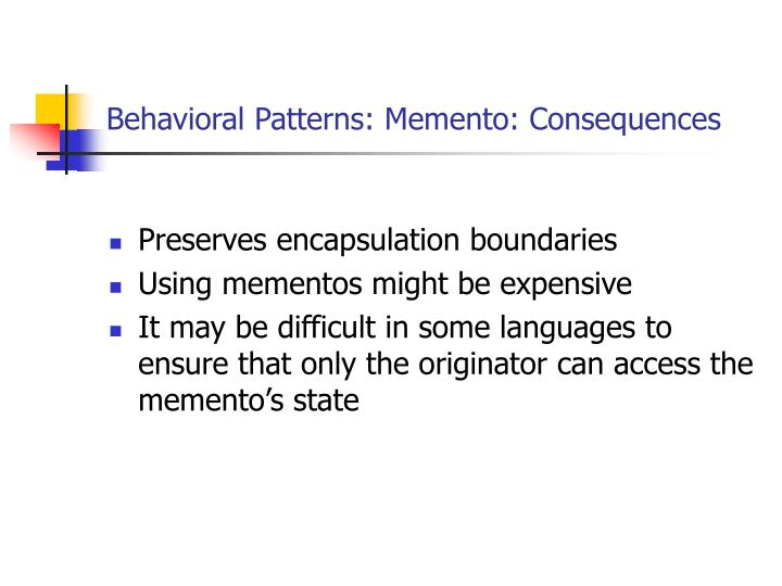 Behavioral Patterns: Memento: Consequences