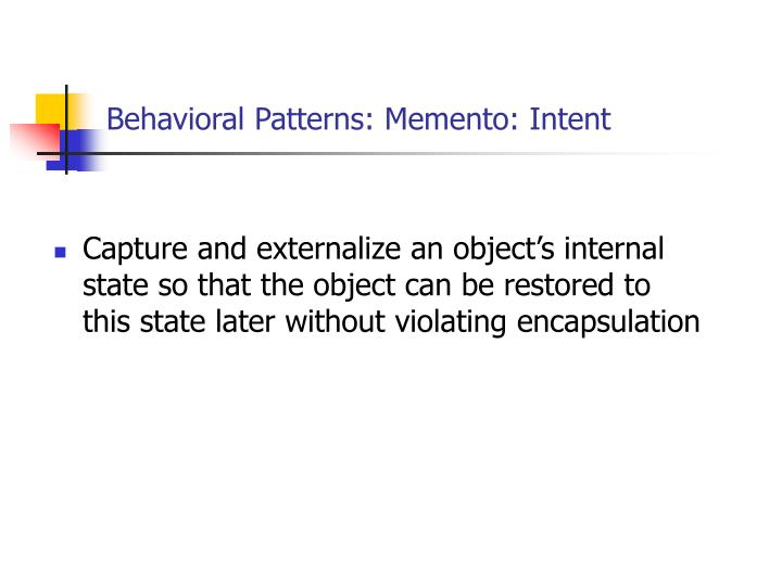 Behavioral Patterns: Memento: Intent