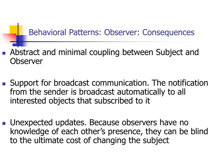 Behavioral Patterns: Observer: Consequences