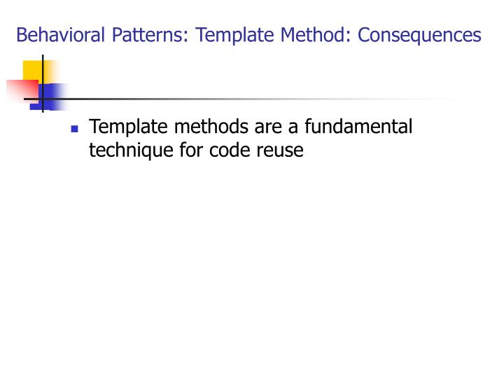 Behavioral Patterns: Template Method: Consequences