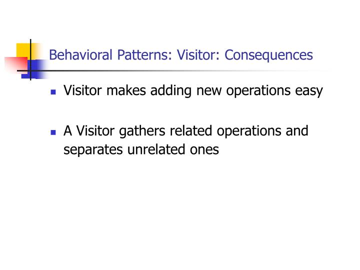 Behavioral Patterns: Visitor: Consequences