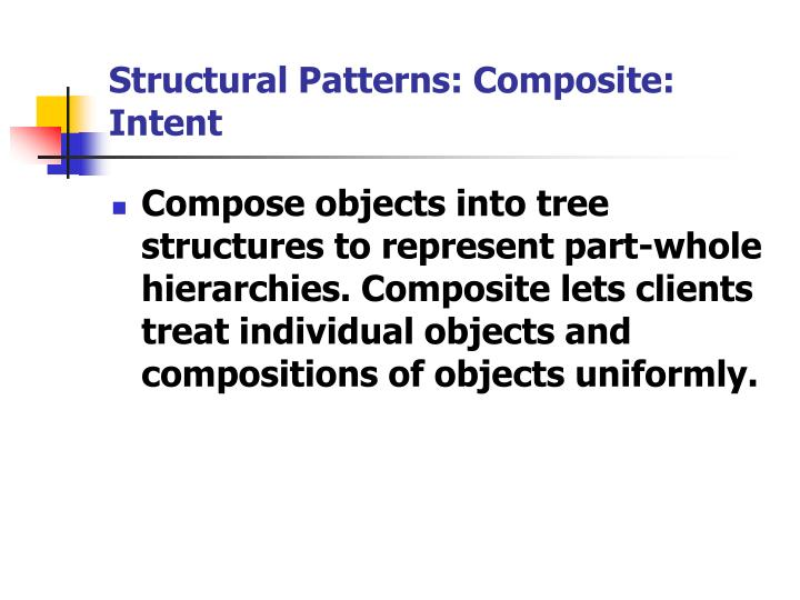 Structural Patterns: Composite: Intent