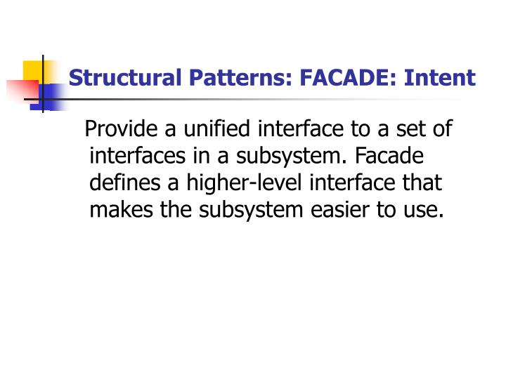 Structural Patterns: FACADE: Intent