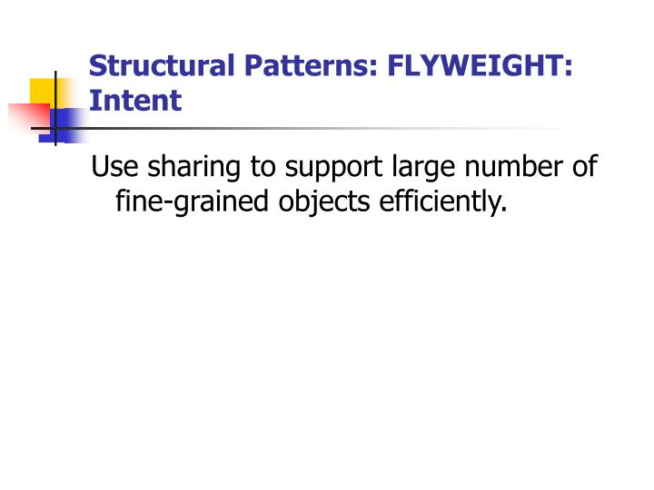 Structural Patterns: FLYWEIGHT: Intent