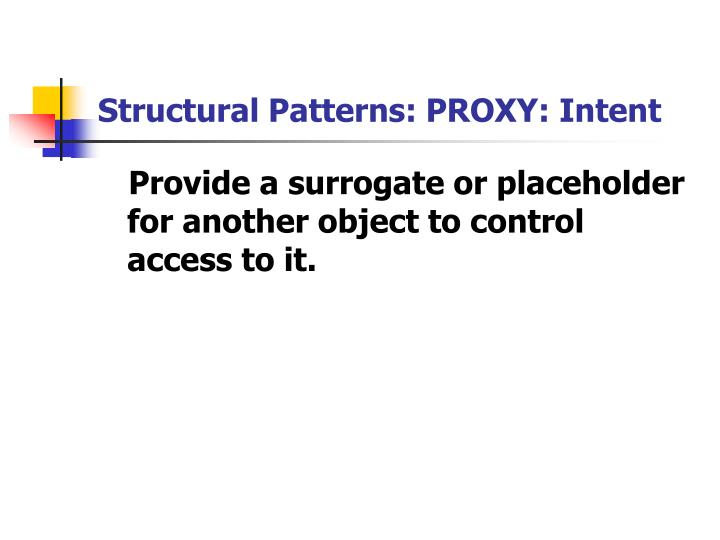 Structural Patterns: PROXY: Intent
