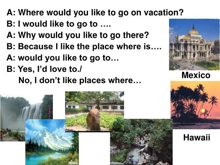 A: Where would you like to go on vacation?