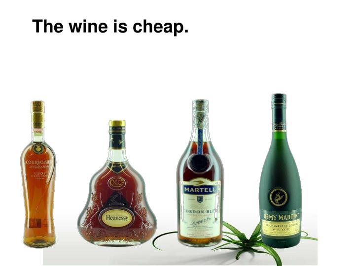 The wine is cheap.