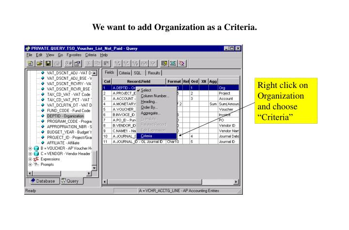 "Right click on Organization and choose ""Criteria"""