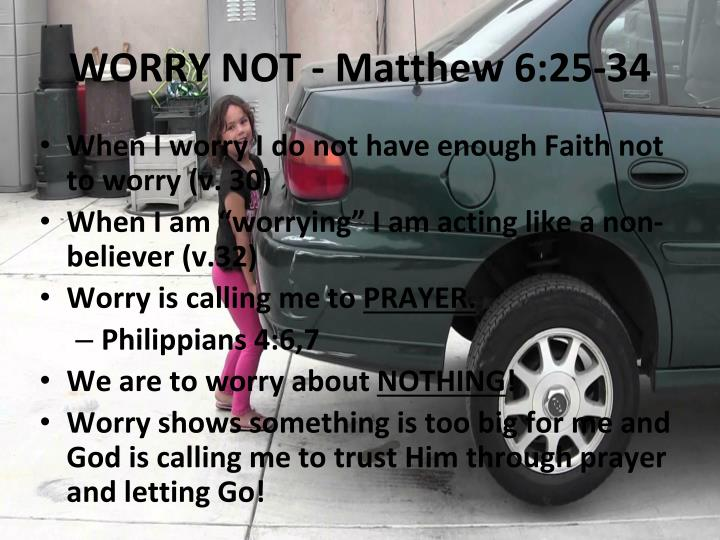 WORRY NOT - Matthew 6:25-34
