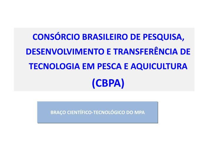 CONSÓRCIO BRASILEIRO DE PESQUISA, DESENVOLVIMENTO E TRANSFERÊNCIA DE TECNOLOGIA EM PESCA E AQUICULTURA