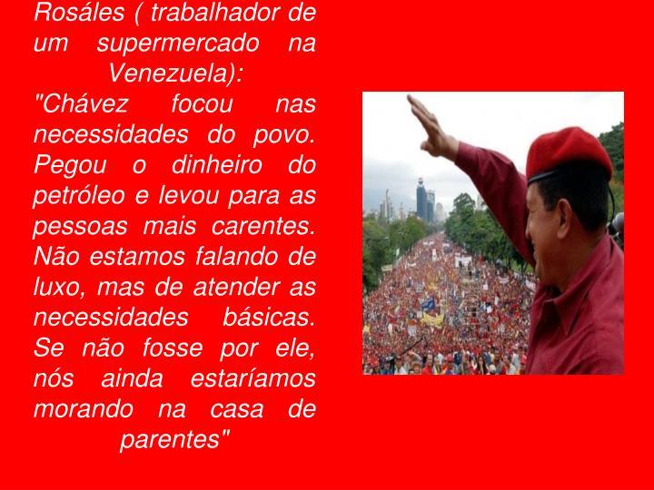 Rosáles ( trabalhador de um supermercado na Venezuela):