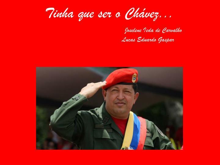 Tinha que ser o Chávez...