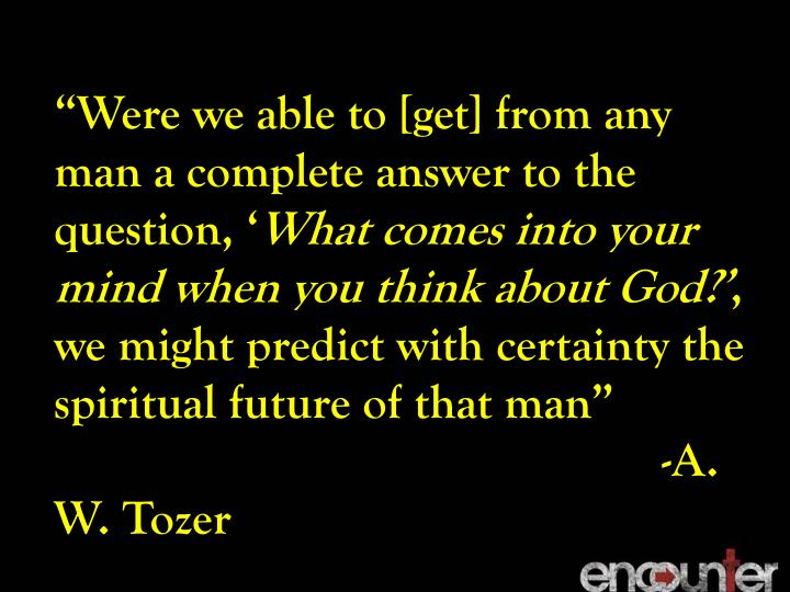 """Were we able to [get] from any man a complete answer to the question, '"