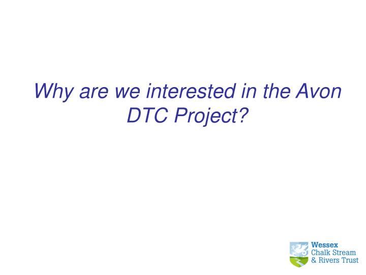 Why are we interested in the Avon DTC Project?