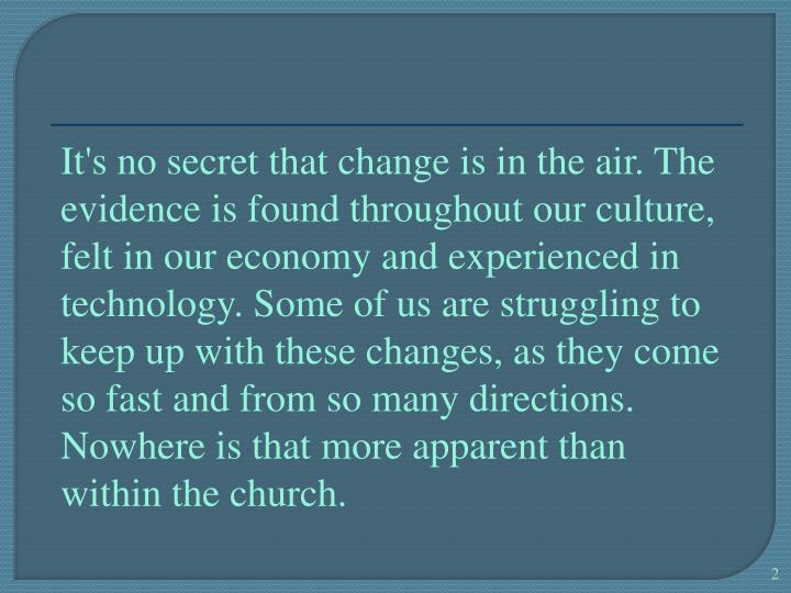 It's no secret that change is in the air. The evidence is found throughout our culture, felt in our ...