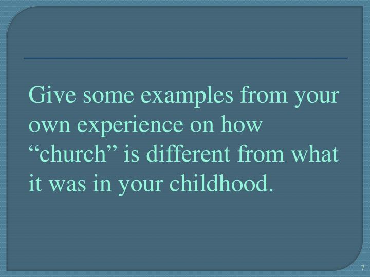 "Give some examples from your own experience on how ""church"" is different from what it was in your childhood."
