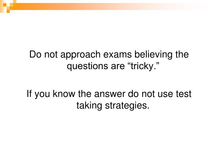 "Do not approach exams believing the questions are ""tricky."""