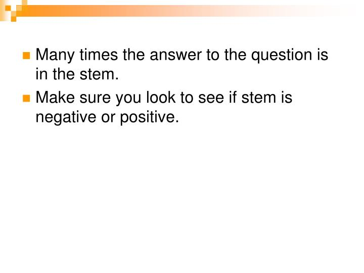 Many times the answer to the question is in the stem.