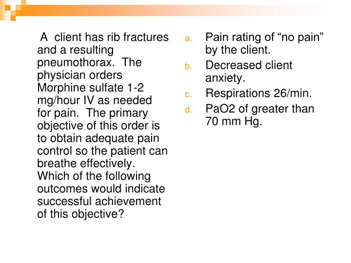 A  client has rib fractures and a resulting pneumothorax.  The physician orders Morphine sulfate 1-2 mg/hour IV as needed for pain.  The primary objective of this order is to obtain adequate pain control so the patient can breathe effectively.  Which of the following outcomes would indicate successful achievement of this objective?