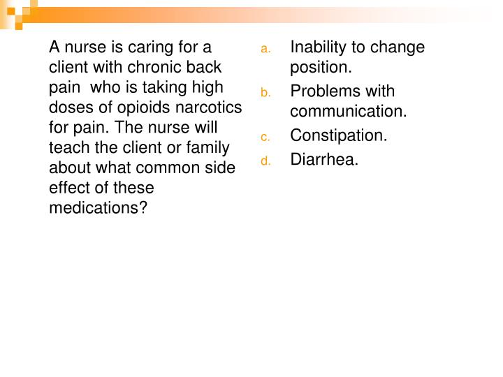 A nurse is caring for a client with chronic back pain  who is taking high doses of opioids narcotics for pain. The nurse will teach the client or family about what common side effect of these medications?