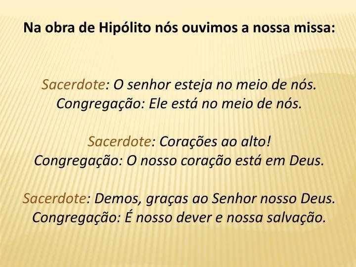 Na obra de Hiplito ns ouvimos a nossa missa: