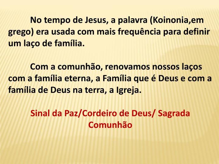 No tempo de Jesus, a palavra (Koinonia,em grego) era usada com mais frequncia para definir um lao de famlia.