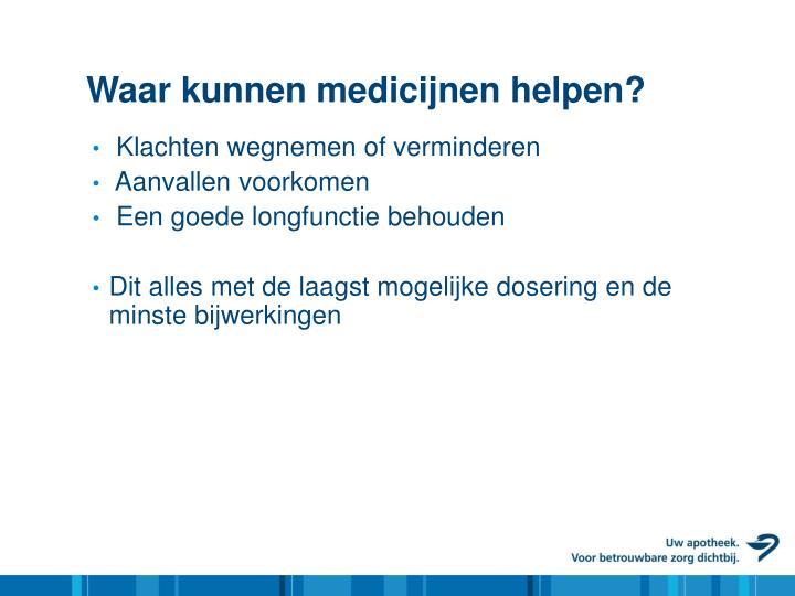 Waar kunnen medicijnen helpen?