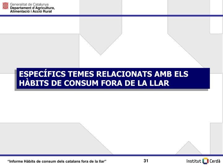ESPECÍFICS TEMES RELACIONATS AMB ELS HÀBITS DE CONSUM FORA DE LA LLAR