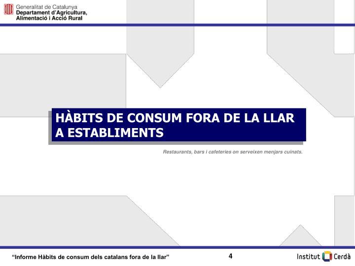 HÀBITS DE CONSUM FORA DE LA LLAR A ESTABLIMENTS