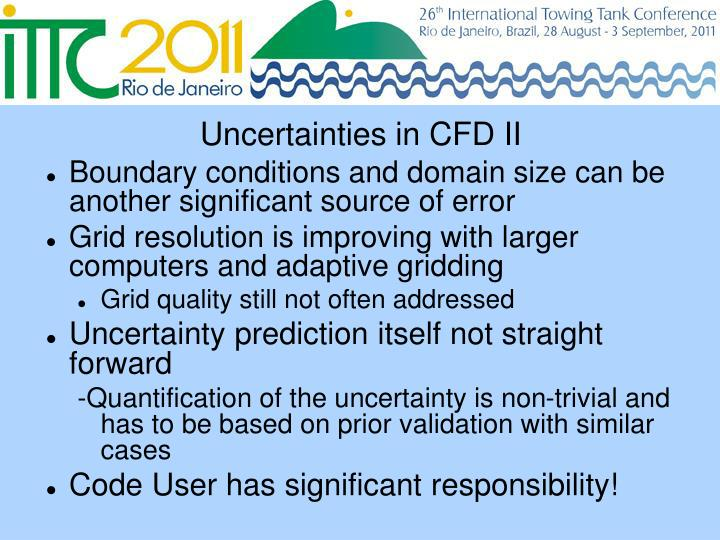 Uncertainties in CFD II