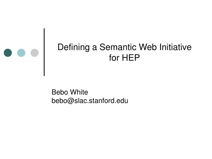 Defining a Semantic Web Initiative for HEP