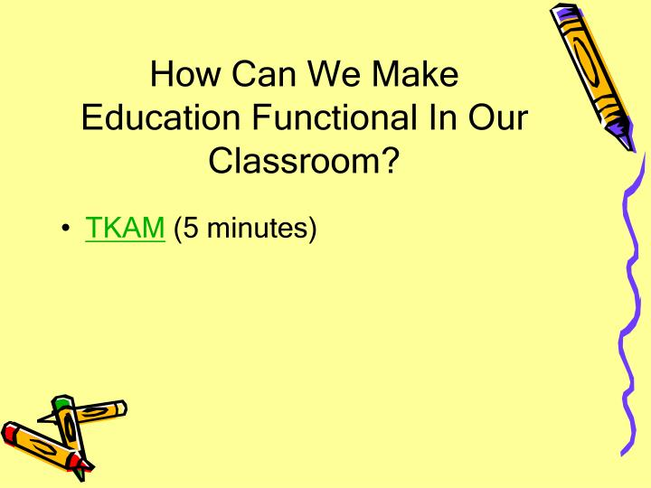 How Can We Make Education Functional In Our Classroom?