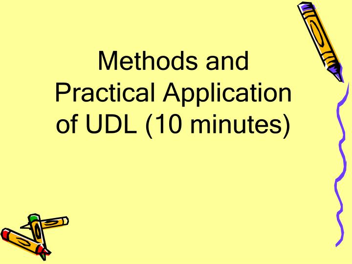 Methods and Practical Application of UDL (10 minutes)
