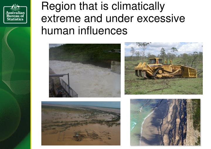 Region that is climatically extreme and under excessive human influences