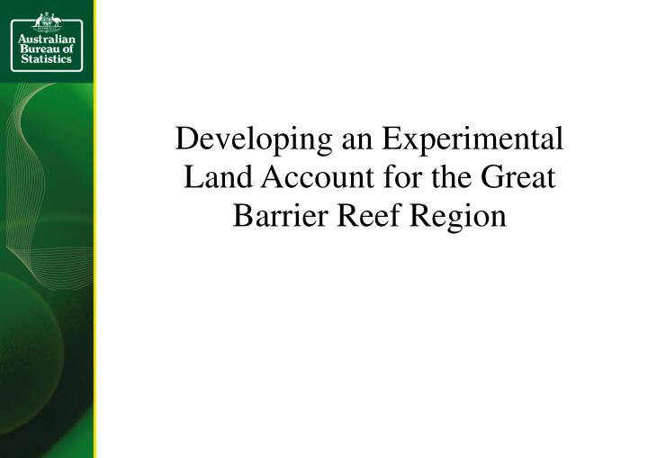 Developing an Experimental Land Account for the Great Barrier Reef Region