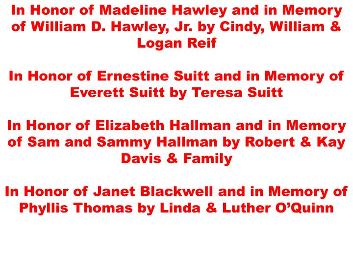 In Honor of Madeline Hawley and in Memory of William D. Hawley, Jr. by Cindy, William & Logan Reif