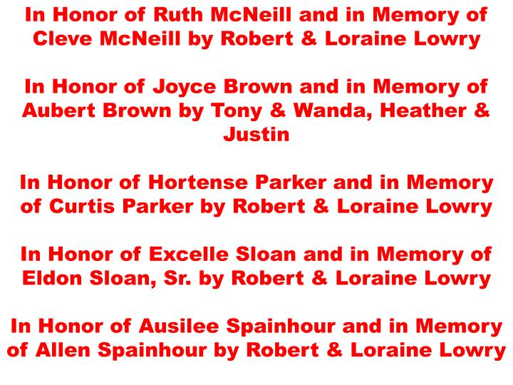 In Honor of Ruth McNeill and in Memory of Cleve McNeill by Robert & Loraine Lowry