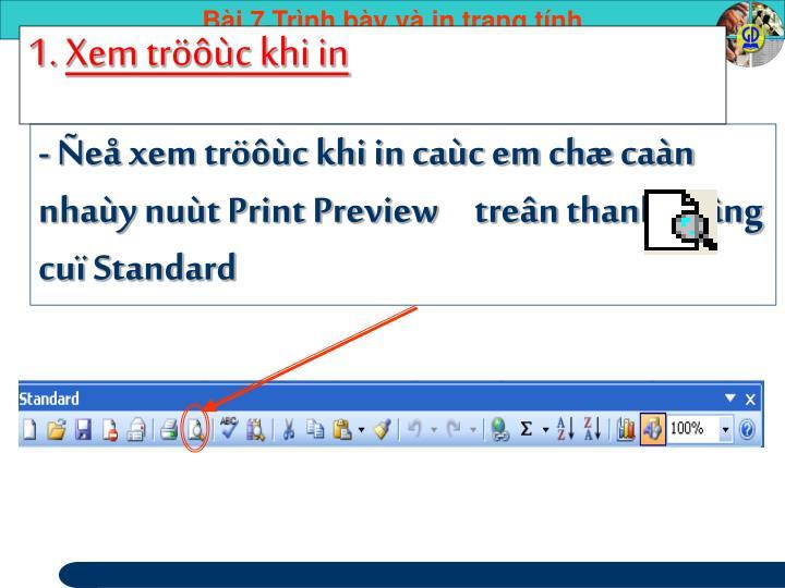 - e xem trc khi in cac em ch can nhay nut Print Preview     tren thanh cong cu Standard
