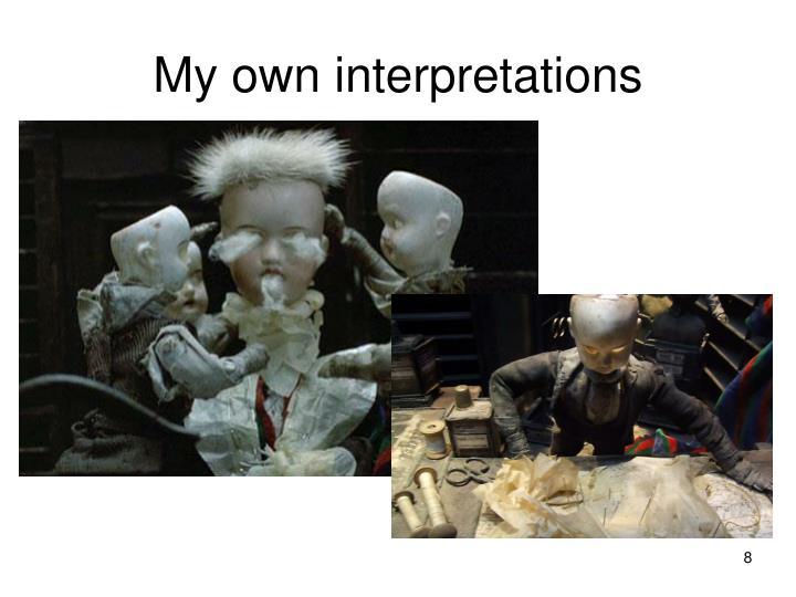 My own interpretations